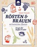 RÖSTEN & BRAUEN mit heimischen Pflanzen (eBook, ePUB)