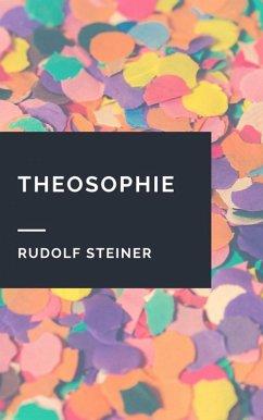 Rudolf Steiner: Theosophie (eBook, ePUB) - Steiner, Rudolf