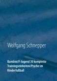 Bambini / F-Jugend 30 komplette Trainingseinheiten / Psyche im Kinderfußball (eBook, ePUB)