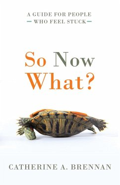 So Now What?: A Guide for People Who Feel Stuck (eBook, ePUB) - Brennan, Catherine A.