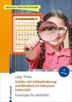 Schüler mit Sehbehinderung und Blindheit im inklusiven Unterricht - Lang, Markus; Thiele, Michael