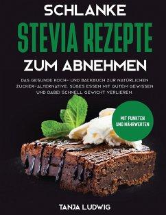 Schlanke Stevia Rezepte zum Abnehmen - Ludwig, Tanja