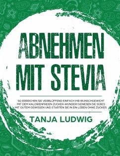 Abnehmen mit Stevia - Ludwig, Tanja