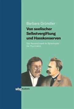 Von seelischer Selbstvergiftung und Hasskonserven (eBook, PDF) - Gründler, Barbara