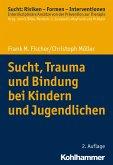 Sucht, Trauma und Bindung bei Kindern und Jugendlichen (eBook, ePUB)