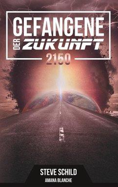 Gefangene der Zukunft 2150 - Schild, Steve; Blanche, Amana
