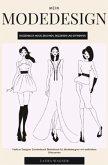 Mein Modedesign Skizzenbuch Mode zeichnen, skizzieren und entwerfen Fashion Designer Zeichenbuch Sketchbook für Modedesi