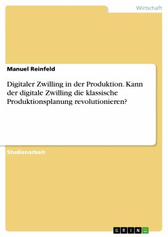 Digitaler Zwilling in der Produktion. Kann der digitale Zwilling die klassische Produktionsplanung revolutionieren? (eBook, PDF) - Reinfeld, Manuel