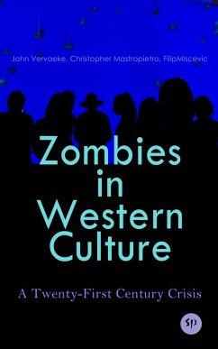 Zombies in Western Culture: A Twenty-First Century Crisis (eBook, ePUB) - Vervaeke, John; Mastropietro, Christopher; Miscevic, Filip