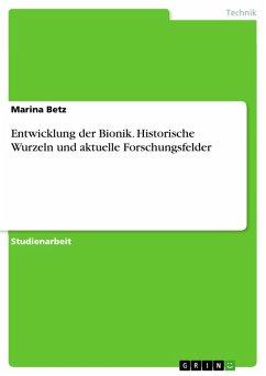 Entwicklung der Bionik. Historische Wurzeln und aktuelle Forschungsfelder (eBook, PDF)