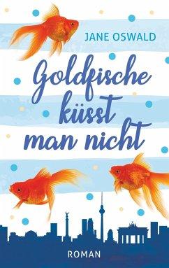 Goldfische küsst man nicht - Oswald, Jane