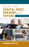 Saving Your Digital Past, Present, and Future (eBook, ePUB)