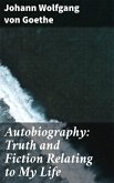 Autobiography: Truth and Fiction Relating to My Life (eBook, ePUB)