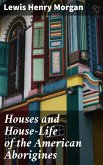 Houses and House-Life of the American Aborigines (eBook, ePUB)