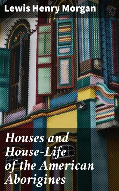 Houses and House-Life of the American Aborigines (eBook, ePUB) - Morgan, Lewis Henry