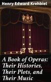 A Book of Operas: Their Histories, Their Plots, and Their Music (eBook, ePUB)