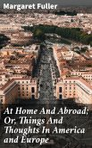 At Home And Abroad; Or, Things And Thoughts In America and Europe (eBook, ePUB)