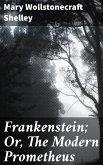 Frankenstein; Or, The Modern Prometheus (eBook, ePUB)