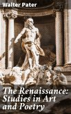 The Renaissance: Studies in Art and Poetry (eBook, ePUB)