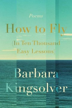 How to Fly (In Ten Thousand Easy Lessons) - Kingsolver, Barbara