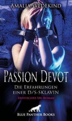 Passion Devot - Die Erfahrungen einer D/S-Sklavin   Erotischer SM-Roman - Wedekind, Amalia