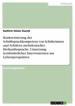 Konkretisierung der Schriftsprachkompetenz von Schülerinnen und Schülern nichtdeutscher Herkunftssprache. Umsetzung lernförderlicher Interventionen aus Lehrerperspektive (eBook, PDF)