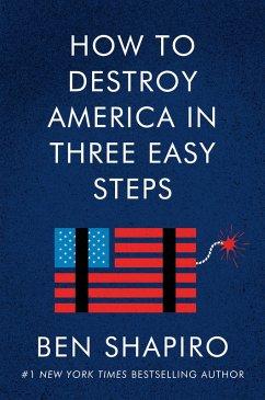 How to Destroy America in Three Easy Steps (eBook, ePUB) - Shapiro, Ben