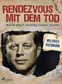 Rendezvous mit dem Tod - Warum John F. Kennedy sterben musste (eBook, ePUB)