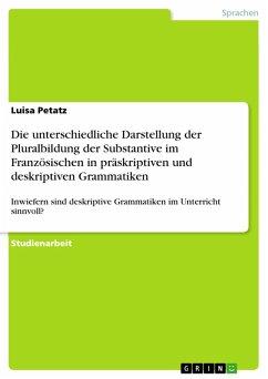 Die unterschiedliche Darstellung der Pluralbildung der Substantive im Französischen in präskriptiven und deskriptiven Grammatiken (eBook, PDF)