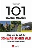 101 Sachen machen - Alles, was Du auf der Schwäbischen Alb erlebt haben musst