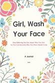 A Journal Girl Wash Your Face: Stop Believing the Lies about Who You Are So You Can Become Who You Were Meant to Be A 52 Week Guide To Achieving Your