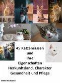 45 Katzenrassen und ihre Eigenschaften, Herkunftsland, Charakter, Gesundheit und Pflege (eBook, ePUB)