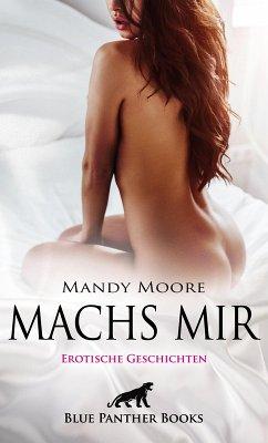 Machs mir   Erotische Geschichten (eBook, ePUB) - Chapman, Mary; Shaw, Mia; King, Rachel; Galloway, Greta; Stevens, Summer