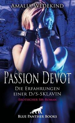 Passion Devot - Die Erfahrungen einer D/S-Sklavin   Erotischer SM-Roman (eBook, ePUB) - Wedekind, Amalia