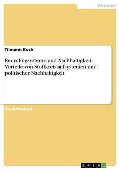 Recyclingsysteme und Nachhaltigkeit. Vorteile von Stoffkreislaufsystemen und politischer Nachhaltigkeit (eBook, PDF) - Koch, Tilmann