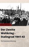 Der Zweite Weltkrieg + Stalingrad 1941-1943 - Die Zusammenfassung (eBook, ePUB)