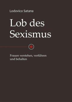 Lob des Sexismus (eBook, ePUB) von Lodovico Satana