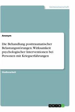 Die Behandlung posttraumatischer Belastungsstörungen. Wirksamkeit psychologischer Interventionen bei Personen mit Kriegserfahrungen