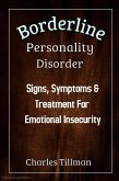 Borderline Personality Disorder - Signs, Symptoms, and Treatment for Emotional Insecurity (eBook, ePUB)