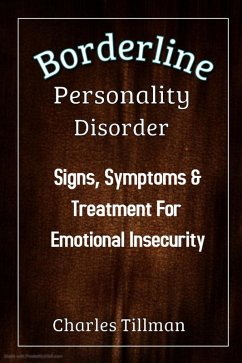 Borderline Personality Disorder - Signs, Symptoms, and Treatment for Emotional Insecurity (eBook, ePUB) - Tillman, Charles