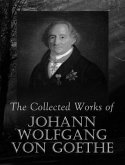 The Complete Works of Johann Wolfgang von Goethe (eBook, ePUB)
