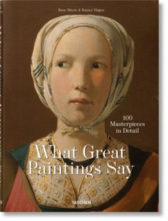 What Great Paintings Say. 100 Masterpieces in Detail - Hagen, Rainer & Rose-Marie