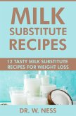 Milk Substitute Recipes: 12 Tasty Milk Substitute Recipes for Weight Loss (eBook, ePUB)