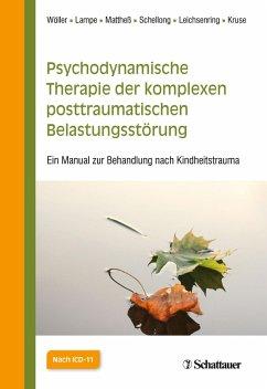 Psychodynamische Therapie der komplexen posttraumatischen Belastungsstörung (eBook, ePUB) - Kruse, Johannes; Mattheß, Helga; Leichsenring, Falk; Lampe, Astrid; Schellong, Julia; Wöller, Wolfgang