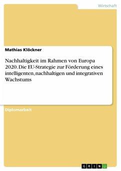 Nachhaltigkeit im Rahmen von Europa 2020. Die EU-Strategie zur Förderung eines intelligenten, nachhaltigen und integrativen Wachstums (eBook, PDF)