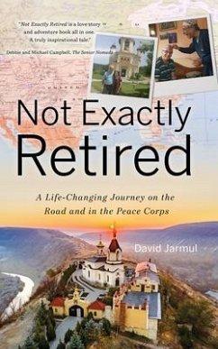 Not Exactly Retired (eBook, ePUB) - Jarmul, David