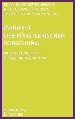 Manifest der Künstlerischen Forschung - Mersch, Dieter; Henke, Silvia; Strässle, Thomas