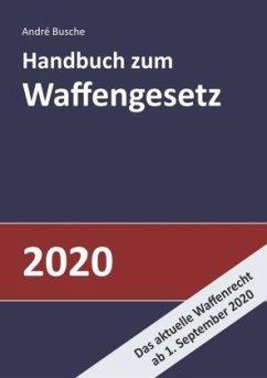 Handbuch zum Waffengesetz 2020 - Busche, André