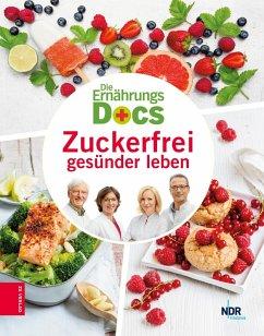 Die Ernährungs-Docs - Zuckerfrei gesünder leben (eBook, ePUB) - Schäfer, Silja; Klasen, Jörn; Fleck, Anne; Riedl, Matthias
