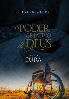 O Poder Criativo de Deus para a Cura (eBook, ePUB) - Capps, Charles